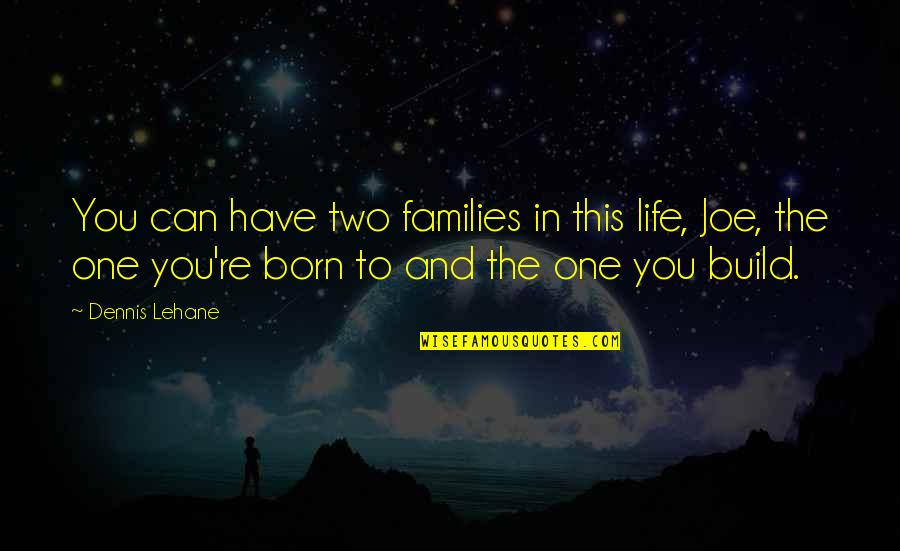 Lehane Quotes By Dennis Lehane: You can have two families in this life,