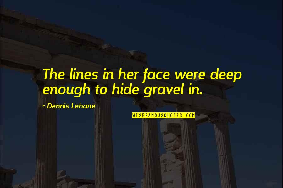 Lehane Quotes By Dennis Lehane: The lines in her face were deep enough