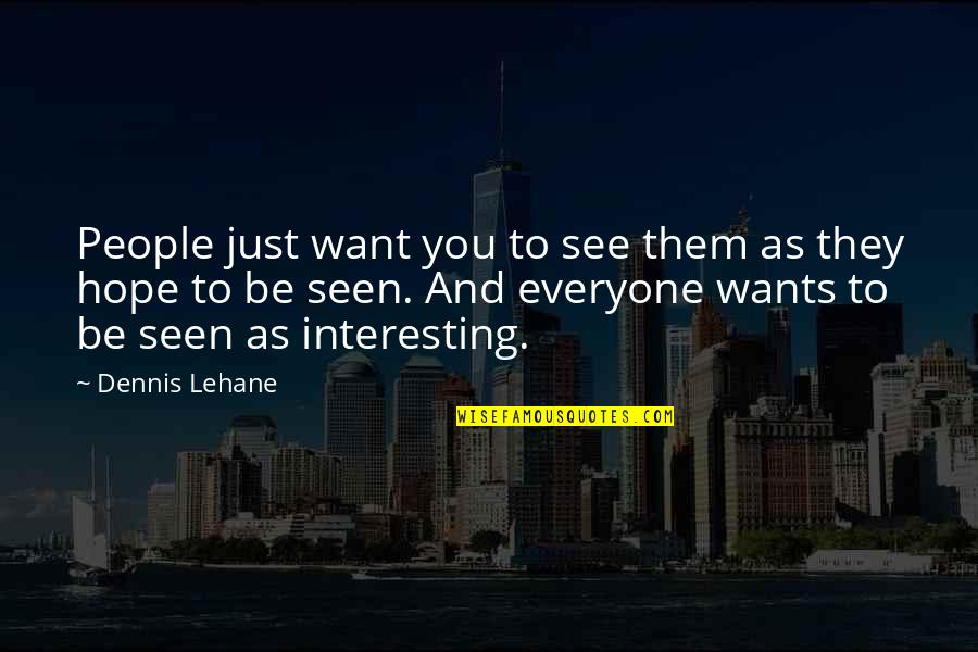 Lehane Quotes By Dennis Lehane: People just want you to see them as