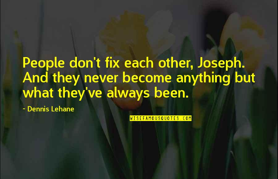 Lehane Quotes By Dennis Lehane: People don't fix each other, Joseph. And they
