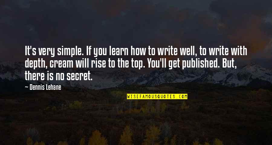 Lehane Quotes By Dennis Lehane: It's very simple. If you learn how to
