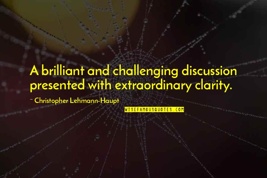 Lehmann Quotes By Christopher Lehmann-Haupt: A brilliant and challenging discussion presented with extraordinary
