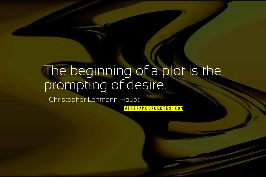 Lehmann Quotes By Christopher Lehmann-Haupt: The beginning of a plot is the prompting