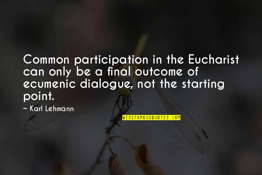 Lehmann Quotes By Karl Lehmann: Common participation in the Eucharist can only be