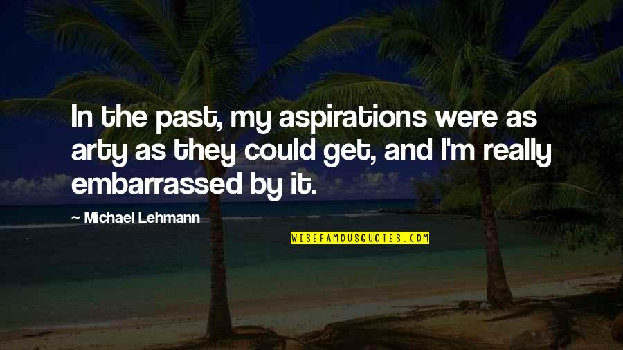 Lehmann Quotes By Michael Lehmann: In the past, my aspirations were as arty