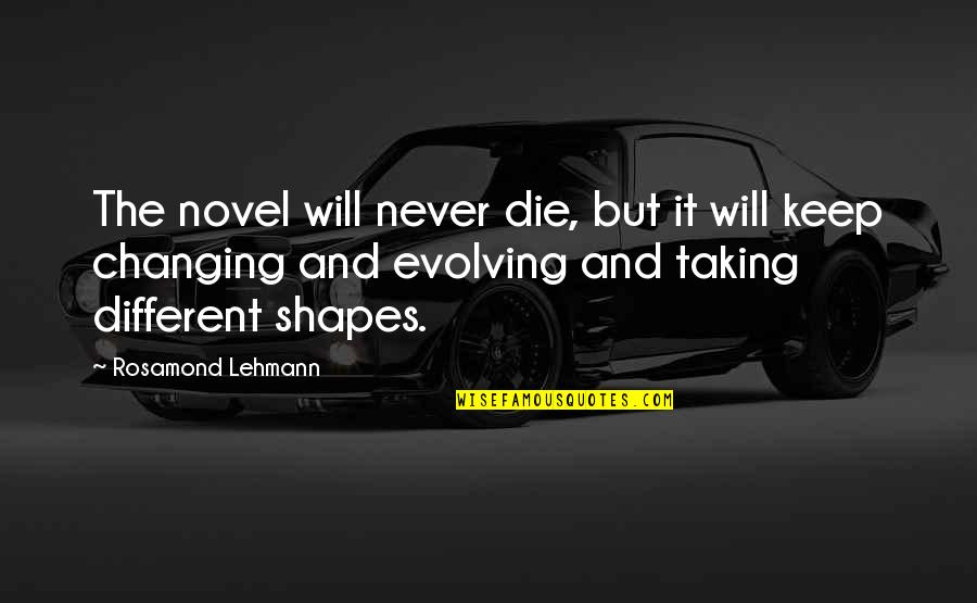 Lehmann Quotes By Rosamond Lehmann: The novel will never die, but it will