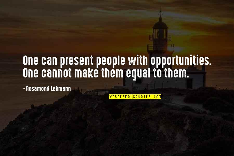 Lehmann Quotes By Rosamond Lehmann: One can present people with opportunities. One cannot