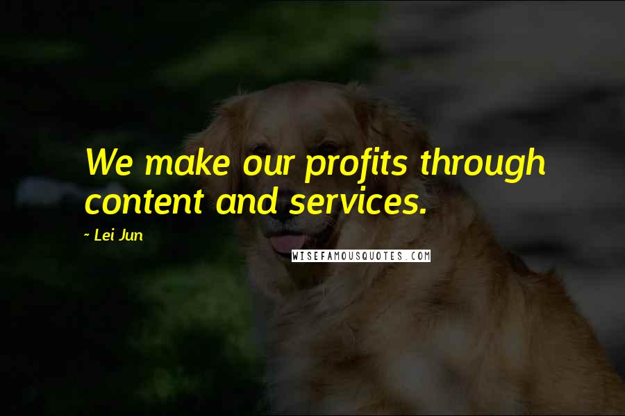 Lei Jun quotes: We make our profits through content and services.