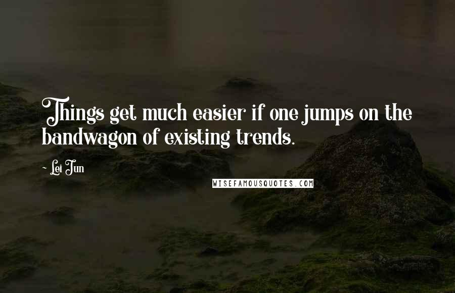 Lei Jun quotes: Things get much easier if one jumps on the bandwagon of existing trends.