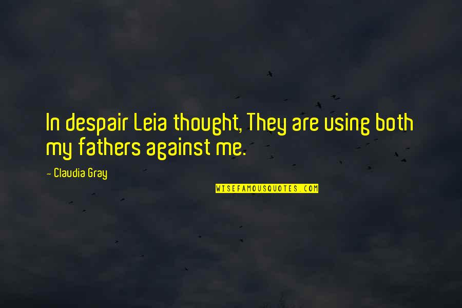 Leia Organa Quotes By Claudia Gray: In despair Leia thought, They are using both