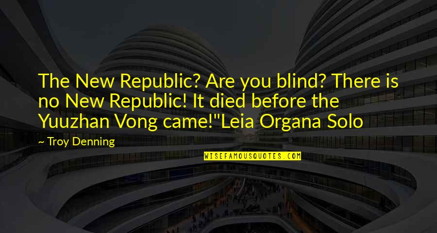 Leia Organa Quotes By Troy Denning: The New Republic? Are you blind? There is