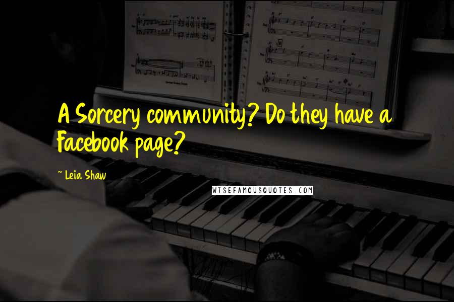 Leia Shaw quotes: A Sorcery community? Do they have a Facebook page?