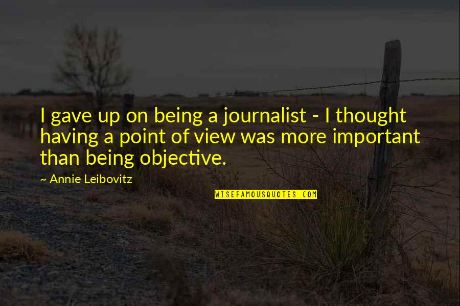 Leibovitz Quotes By Annie Leibovitz: I gave up on being a journalist -