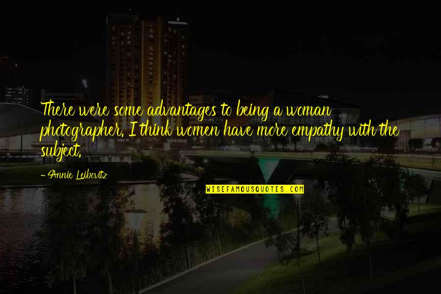 Leibovitz Quotes By Annie Leibovitz: There were some advantages to being a woman