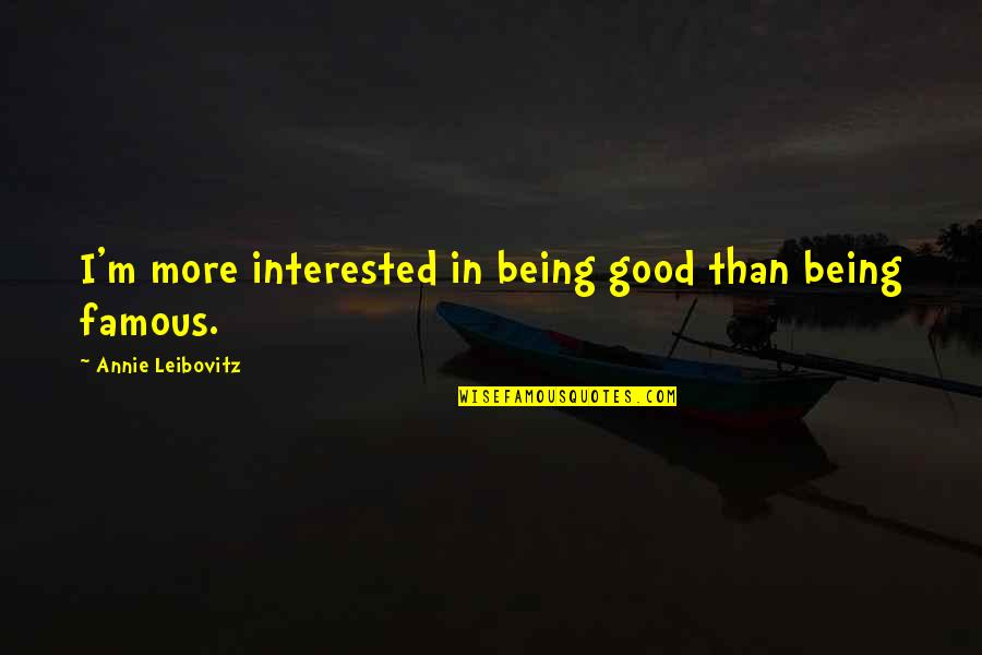 Leibovitz Quotes By Annie Leibovitz: I'm more interested in being good than being