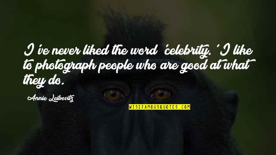 Leibovitz Quotes By Annie Leibovitz: I've never liked the word 'celebrity.' I like