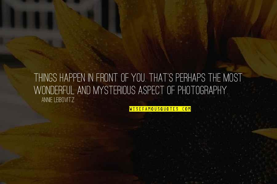 Leibovitz Quotes By Annie Leibovitz: Things happen in front of you. That's perhaps