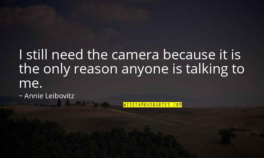 Leibovitz Quotes By Annie Leibovitz: I still need the camera because it is