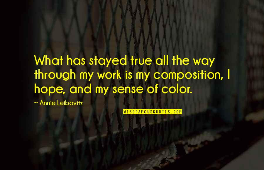 Leibovitz Quotes By Annie Leibovitz: What has stayed true all the way through