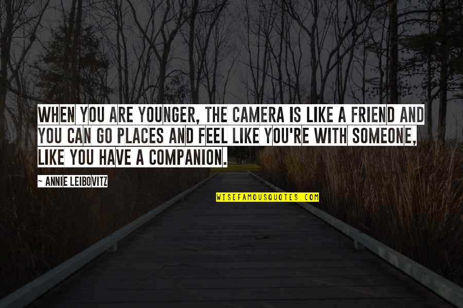 Leibovitz Quotes By Annie Leibovitz: When you are younger, the camera is like