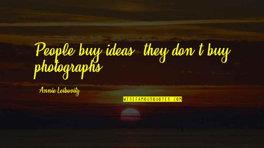 Leibovitz Quotes By Annie Leibovitz: People buy ideas, they don't buy photographs.