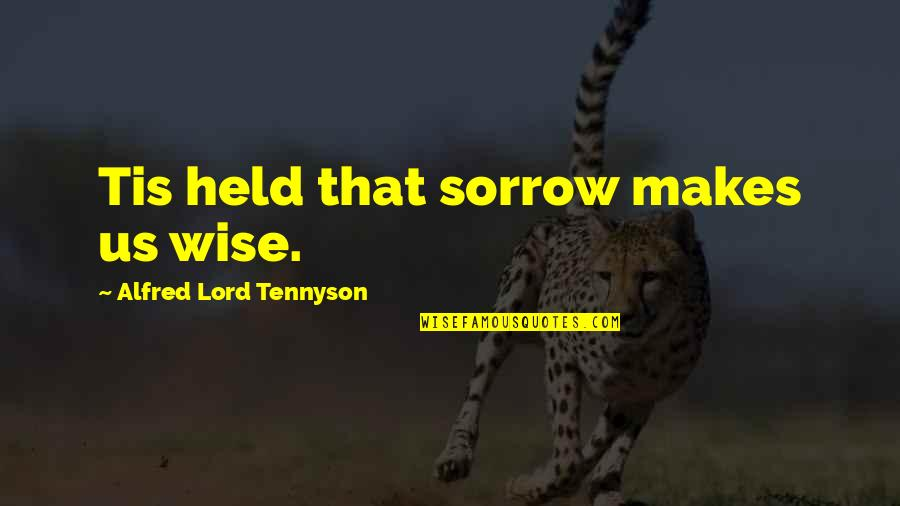 Leif Podhajsky Quotes By Alfred Lord Tennyson: Tis held that sorrow makes us wise.