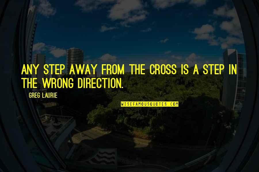 Leif Podhajsky Quotes By Greg Laurie: Any step away from the cross is a