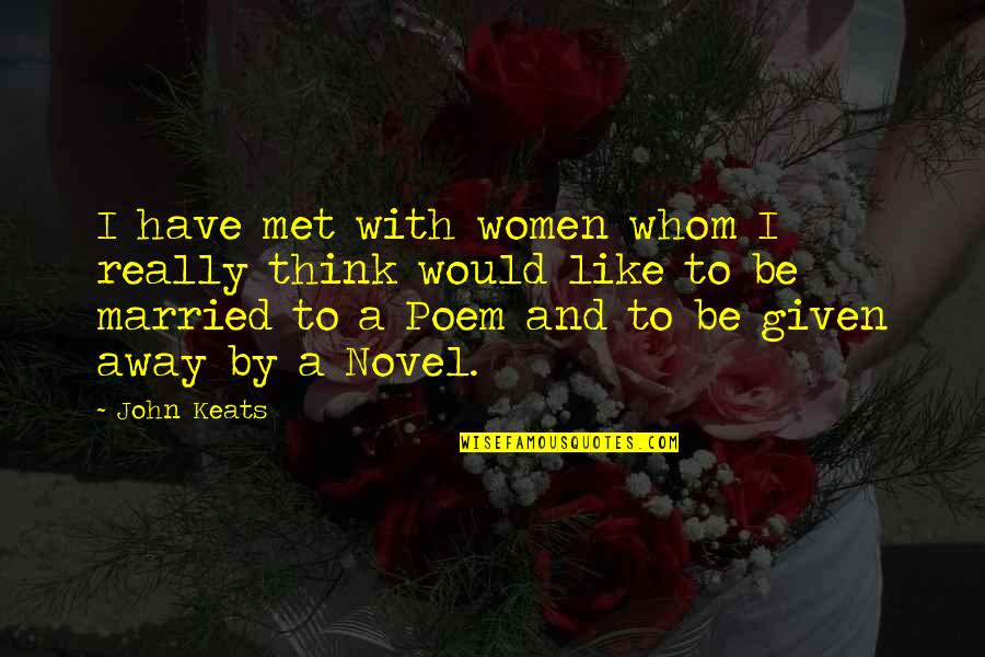Leif Podhajsky Quotes By John Keats: I have met with women whom I really