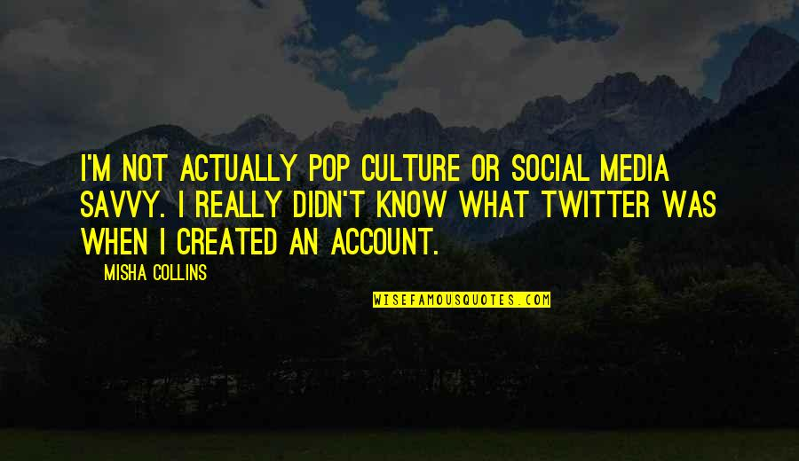 Leif Podhajsky Quotes By Misha Collins: I'm not actually pop culture or social media