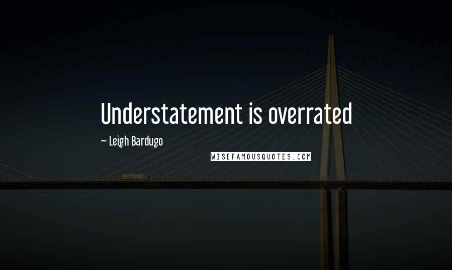 Leigh Bardugo quotes: Understatement is overrated