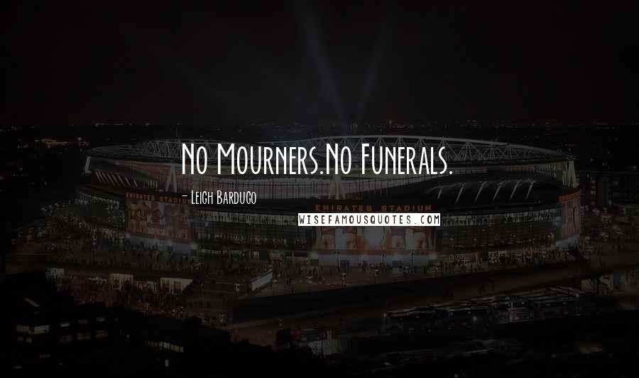 Leigh Bardugo quotes: No Mourners.No Funerals.