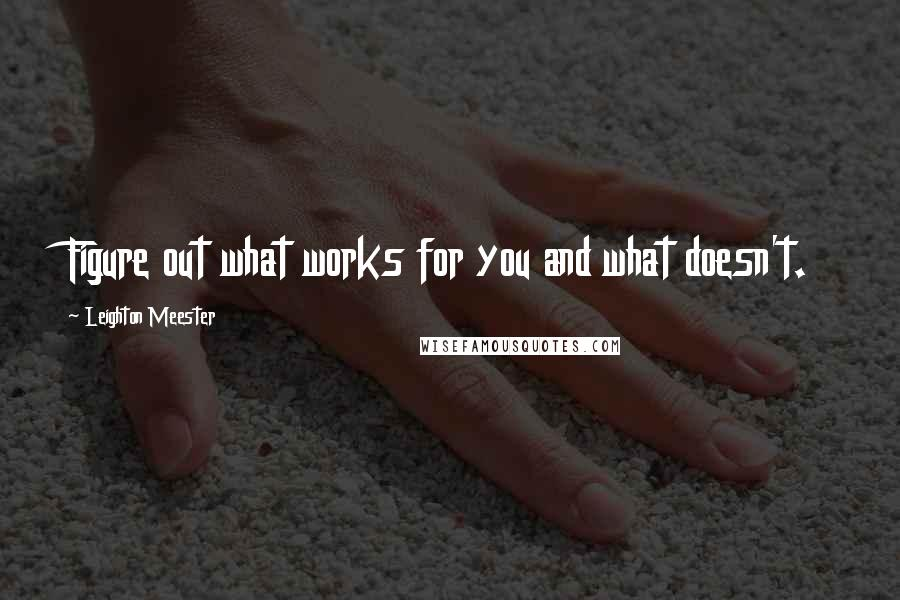Leighton Meester quotes: Figure out what works for you and what doesn't.