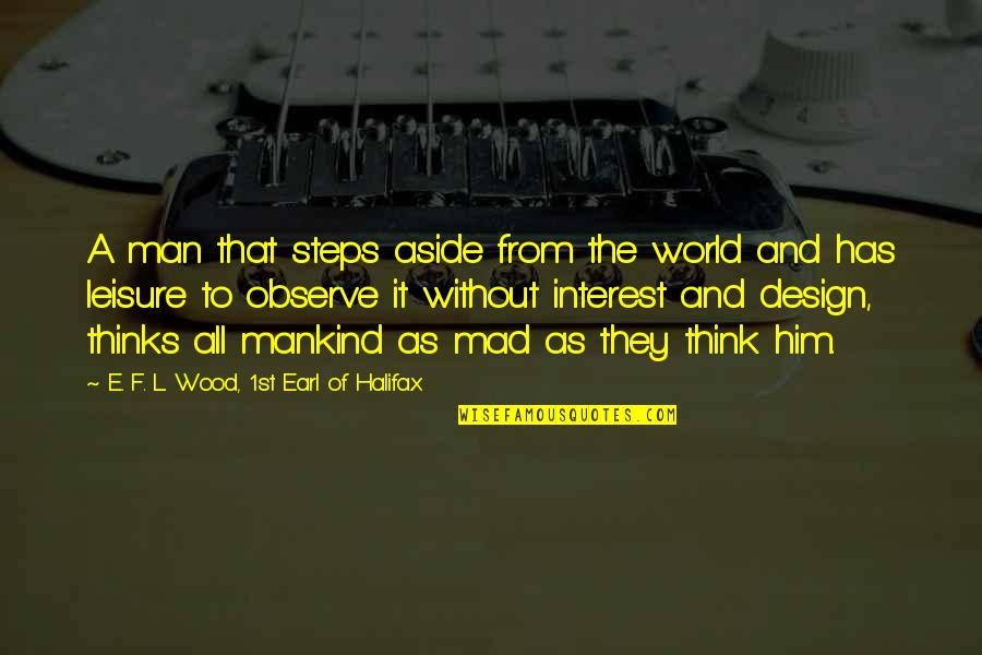 Leisure Philosophy Quotes By E. F. L. Wood, 1st Earl Of Halifax: A man that steps aside from the world