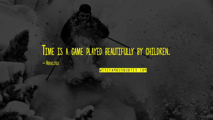 Leisure Philosophy Quotes By Heraclitus: Time is a game played beautifully by children.