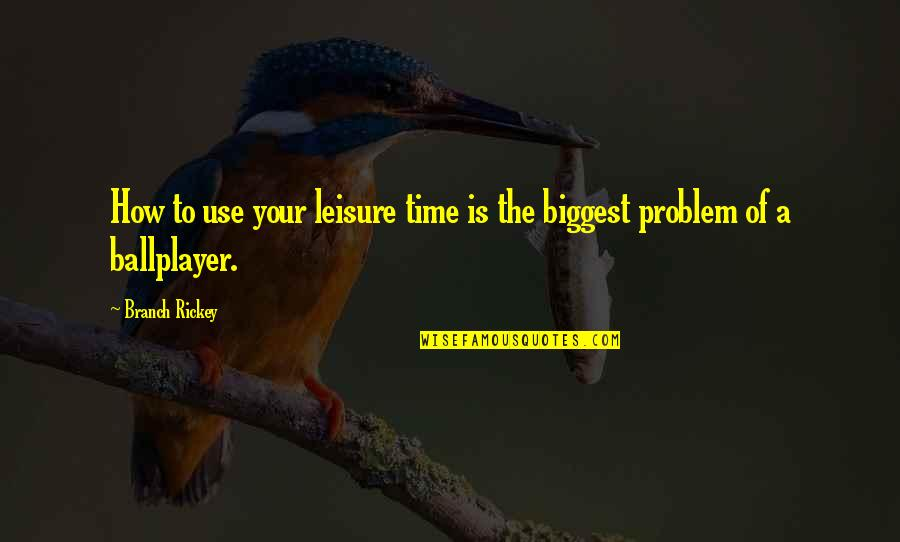 Leisure Time Quotes By Branch Rickey: How to use your leisure time is the
