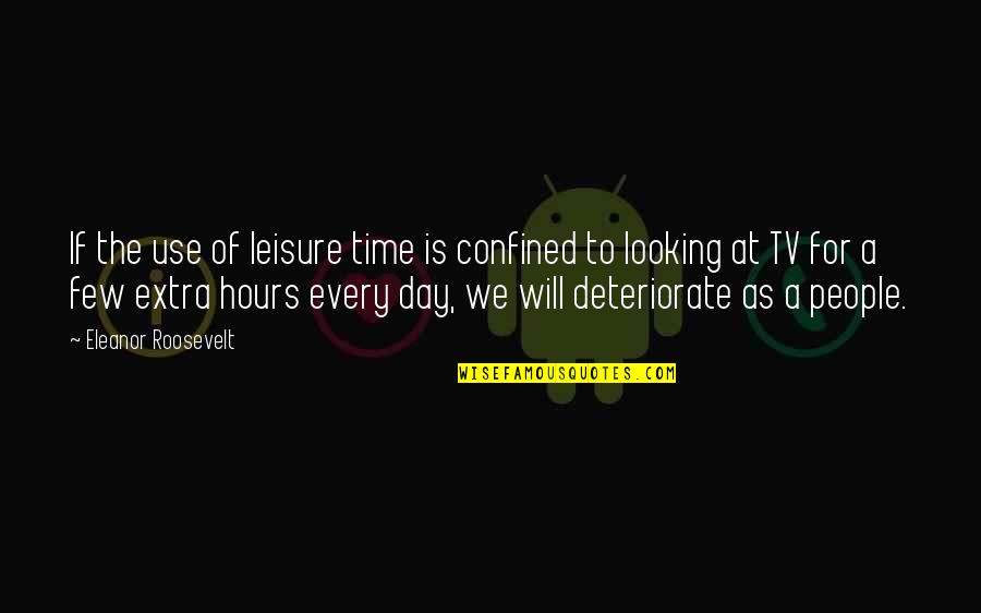 Leisure Time Quotes By Eleanor Roosevelt: If the use of leisure time is confined