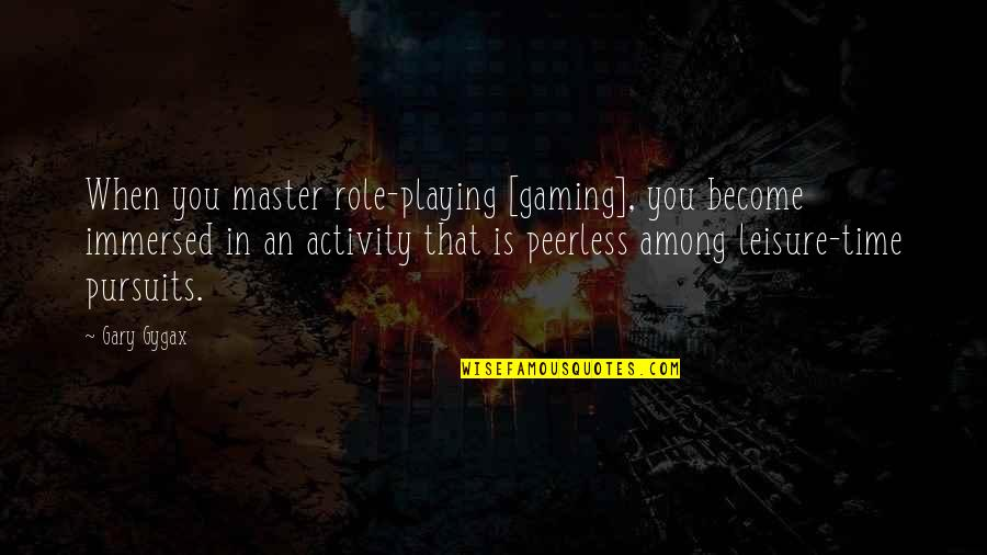 Leisure Time Quotes By Gary Gygax: When you master role-playing [gaming], you become immersed