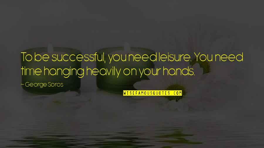 Leisure Time Quotes By George Soros: To be successful, you need leisure. You need