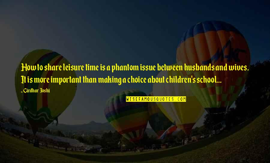 Leisure Time Quotes By Girdhar Joshi: How to share leisure time is a phantom