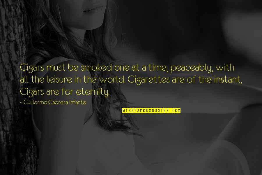Leisure Time Quotes By Guillermo Cabrera Infante: Cigars must be smoked one at a time,