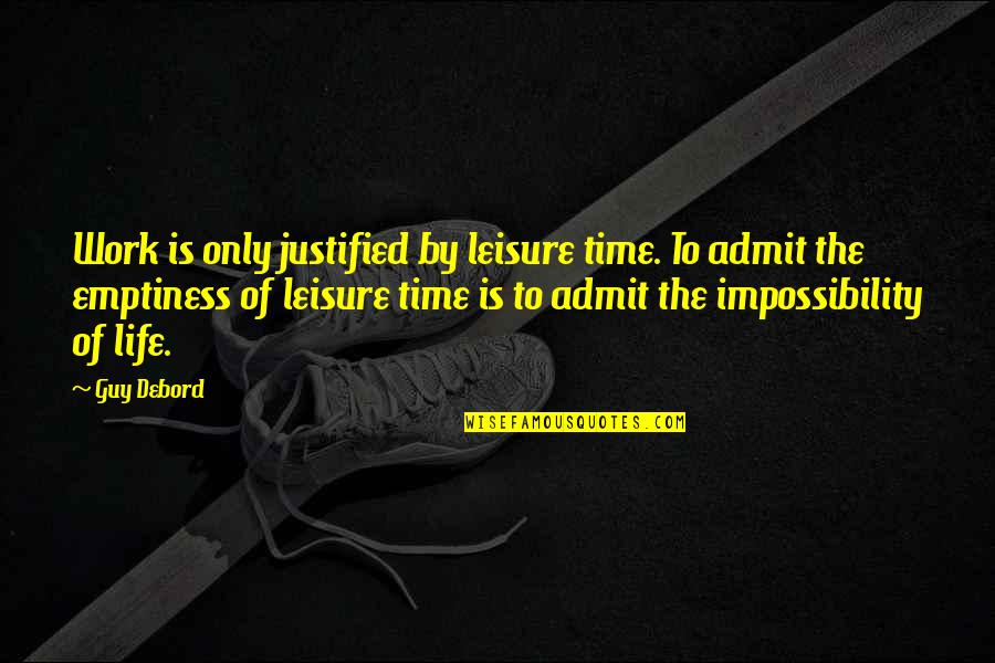Leisure Time Quotes By Guy Debord: Work is only justified by leisure time. To