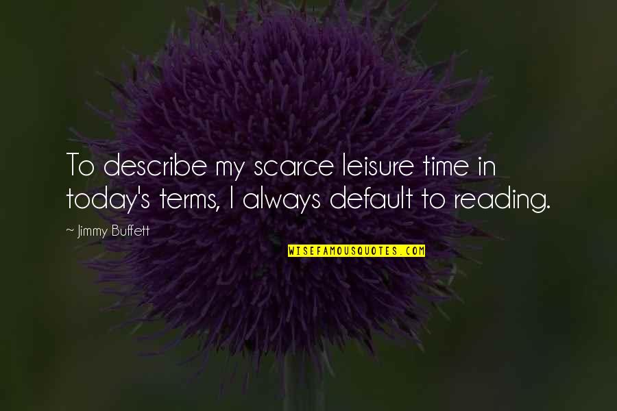 Leisure Time Quotes By Jimmy Buffett: To describe my scarce leisure time in today's
