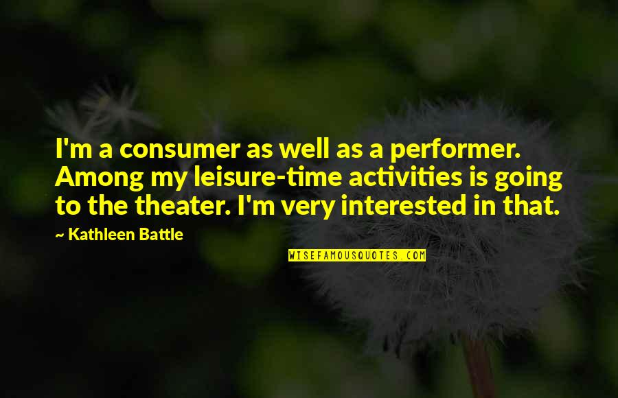Leisure Time Quotes By Kathleen Battle: I'm a consumer as well as a performer.
