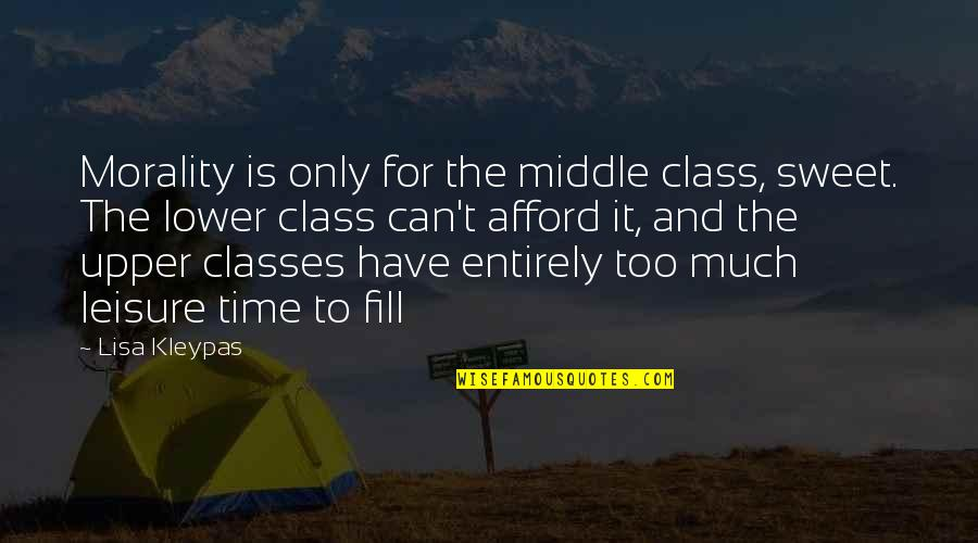 Leisure Time Quotes By Lisa Kleypas: Morality is only for the middle class, sweet.