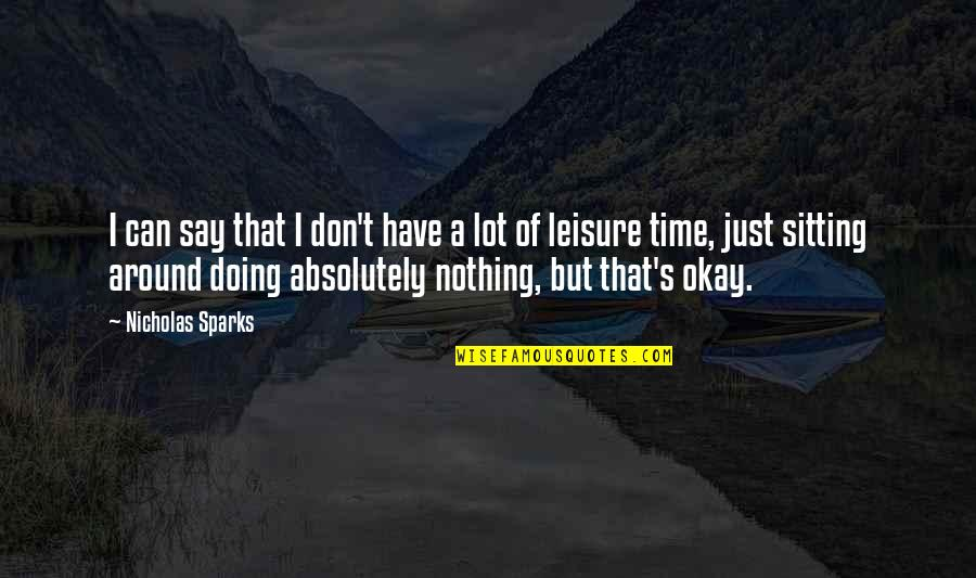 Leisure Time Quotes By Nicholas Sparks: I can say that I don't have a