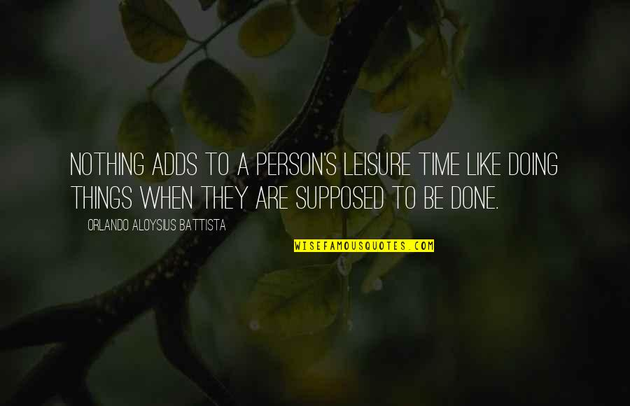 Leisure Time Quotes By Orlando Aloysius Battista: Nothing adds to a person's leisure time like