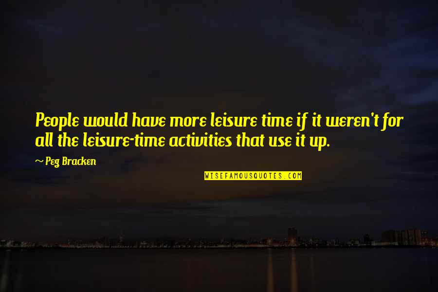 Leisure Time Quotes By Peg Bracken: People would have more leisure time if it