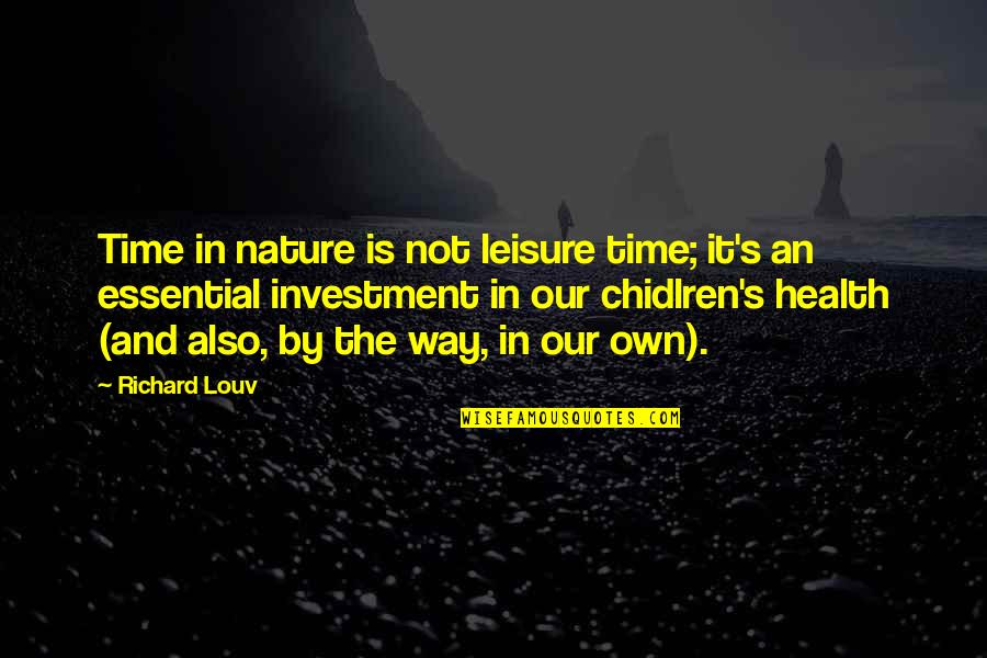 Leisure Time Quotes By Richard Louv: Time in nature is not leisure time; it's