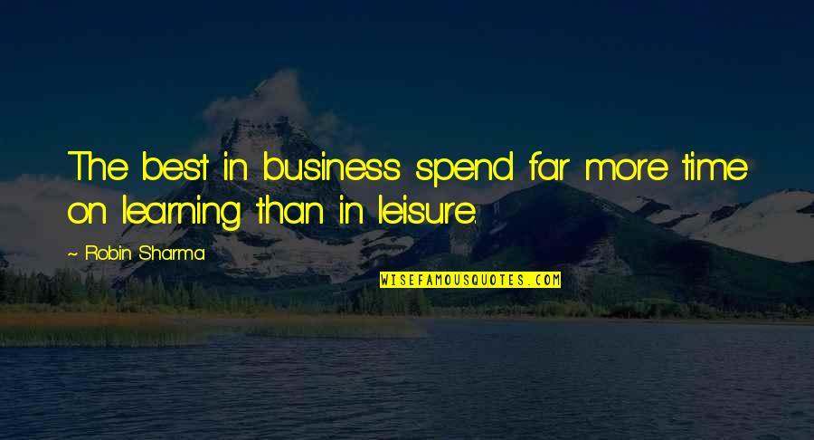 Leisure Time Quotes By Robin Sharma: The best in business spend far more time