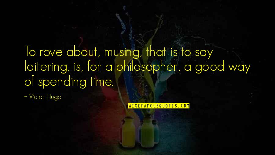 Leisure Time Quotes By Victor Hugo: To rove about, musing, that is to say